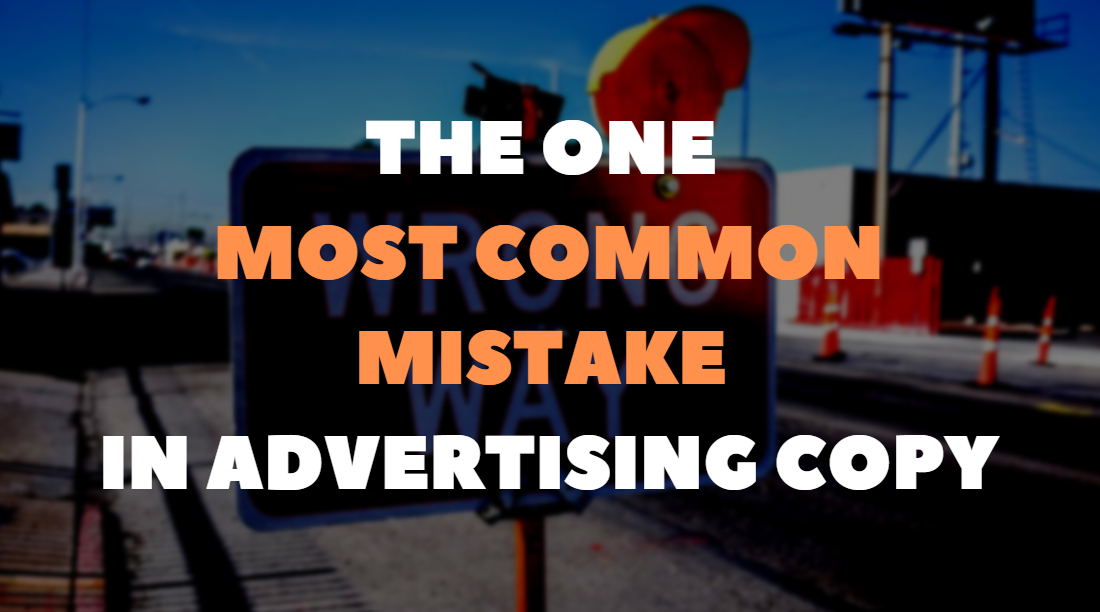 The one most common mistake in advertising copy